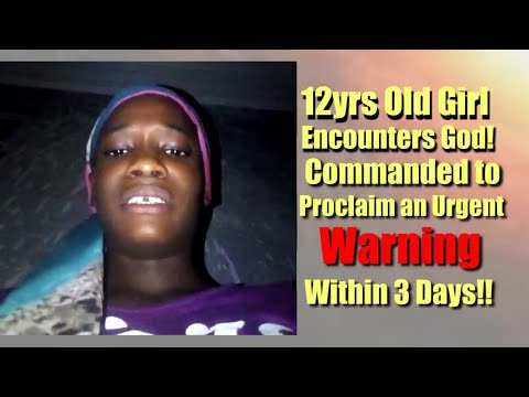 12yrs Old Girl Encounters God! Commanded to Proclaim an Urgent Warning within 3 Days