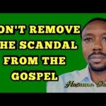 Don't Remove The Scandal From the Gospel by Bro. Hosanna David